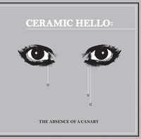Ceramic Hello - Absence Of A Canary