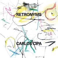 Carlos Cipa - Retronyms [Digipak]