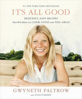 Paltrow, Gwyneth / Turshen, Julia - It's All Good: Delicious, Easy Recipes That Will Make You Look Goodand Feel Great