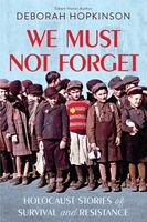 Hopkinson, Deborah - We Must Not Forget: Holocaust Stories of Survival and Resistance