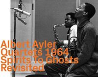 Albert Ayler - Spirits To Ghosts: Revisited