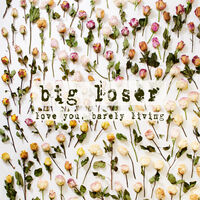 big loser - Love You, Barely Living