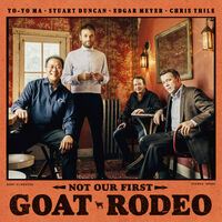 Yo-Yo Ma, Stuart Duncan, Edgar Meyer, Chris Thile - Not Our First Goat Rodeo