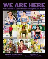 Hernandez, Jasmin - We Are Here: Visionaries of Color Transforming the Art World