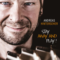 Andreas Hinterseher - Stay Away And Play