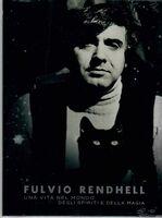Rendhell, Fulvio - Una Vita Nel Mondo Degli Spiriti E Della Magia