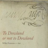 Dowland / Fentross - To Dowland or Not to Dowland