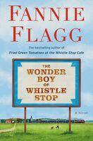 Flagg, Fannie - The Wonder Boy of Whistle Stop: A Novel