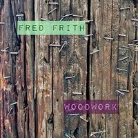 Fred Frith - Woodwork / Live At Ateliers Claus