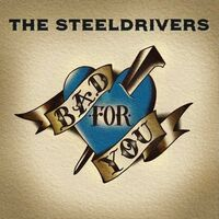 The SteelDrivers - Bad For You