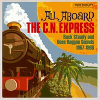 All Aboard The Cn Express Rock Steady & Boss - All Aboard The C.N. Express: Rock Steady & Boss Reggae Sounds1967-1968 / Various