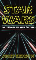 Benson, Josef - Star Wars: The Triumph of Nerd Culture