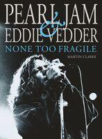 Clarke, Martin - Pearl Jam and Eddie Vedder: None Too Fragile