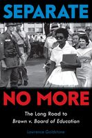 Goldstone, Lawrence - Separate No More: The Long Road to Brown v. Board of Education