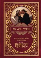 Princess Bride Ltd / Gary Sundt - As You Wish A Guided Journal Inspired By The