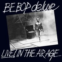 Be Bop Deluxe - Live! In The Air Age (Exp) [Remastered] (Uk)