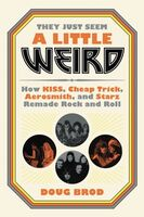 Brod, Doug - They Just Seem a Little Weird: How KISS, Cheap Trick, Aerosmith, and Starz Remade Rock and Roll