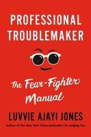 Jones, Luvvie Ajayi - Professional Troublemaker: The Fear-Fighter Manual