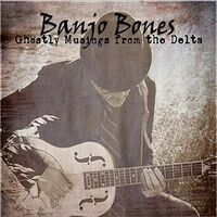 Banjo Bones - Ghostly Musings From The Delta