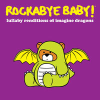 Rockabye Baby! - Lullaby Renditions Of Imagine Dragons
