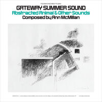 Ann Mcmillan - Gateway Summer Sound: Abstracted Animal and Other Sounds