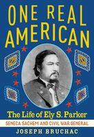 Bruchac, Joseph - One Real American: The Life of Ely S. Parker, Seneca Sachem and Civil War General