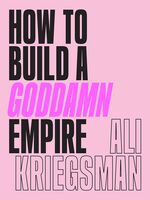 Ali Kriegsman - How To Build A Goddamn Empire (Hcvr)