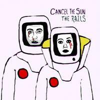 The Rails - Cancel The Sun [LP]