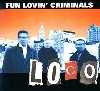 Fun Lovin' Criminals - Loco (Uk)