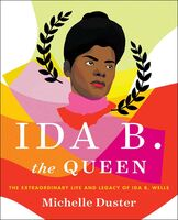 Duster, Michelle - Ida B. the Queen: The Extraordinary Life and Legacy of Ida B. Wells