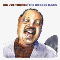 Big Joe Turner - Boss Is Back