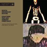 Uniform & The Body - Mental Wounds Not Healing / Everything That Dies Someday Comes Back