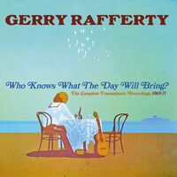 Gerry Rafferty - Who Knows What The Day Will Bring? - Complete Transatlantic Recordings1969-1971