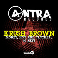 Krush Brown - Money, Ho's And Clothes / 40 Keys