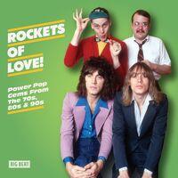 Rockets Of Love: Power Pop Gems From 70s 80s & 90s - Rockets Of Love: Power Pop Gems From 70s 80s & 90s