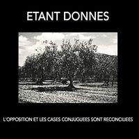 Etant Donnes - L'opposition Et Les Cases Conjuguees Sont Reconciliees