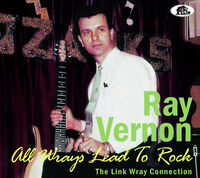 Ray Vernon - All Wrays Lead To Rock: The Link Wray Connection