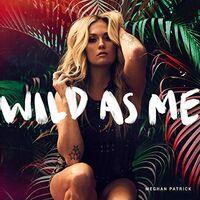 Meghan Patrick - Wild As Me