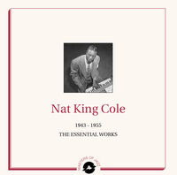 Nat Cole King - Essential Works 1943-1955