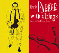 Charlie Parker - With Strings: Centennial Celebration Collection 1920-2020