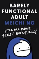 Ng, Meichi - Barely Functional Adult: It'll All Make Sense Eventually