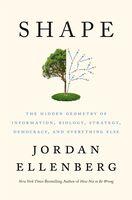 Ellenberg, Jordan - Shape : The Hidden Geometry of Information, Biology, Strategy,Democracy, and Everything Else