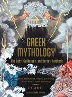 Albert, Liv / Richard, Sara - Greek Mythology: The Gods, Goddesses, and Heroes Handbook: FromAphrodite to Zeus, a Profile of Who's Who in Greek Mythology