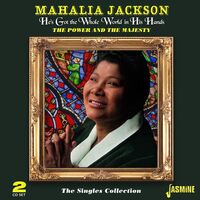 Mahalia Jackson - He's Got The Whole World In His Hands: Power & The Majesty / Singles Collection