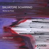 Matteo Cesari - Salvatore Sciarrino: Woks For Flute