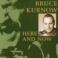 Bruce Kurnow - Here & Now