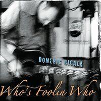 Domenic Cicala - Whos Foolin Who
