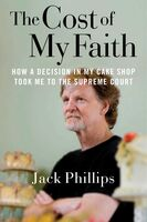 Phillips, Jack - The Cost of My Faith: How a Decision in My Cake Shop Took Me to theSupreme Court
