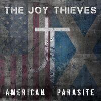 Joy Thieves - American Parasite