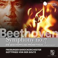Freiburger Barockorchester - Beethoven: Symphony No. 7, The Creatures of Prometheus